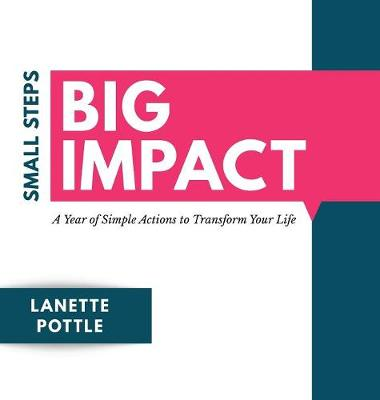 Small Steps Big Impact: A Year of Simple Actions to Transform Your Life (Hardback)