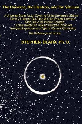 The Universe, The Electron and The Vacuum (Hardback)
