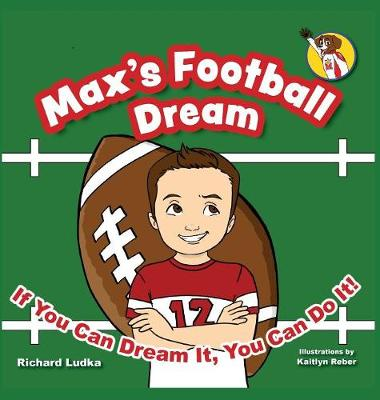 Max's Football Dream: If You Can Dream It, You Can Do It! - Max's Dream 1 (Hardback)