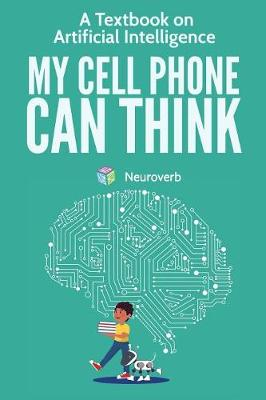 My Cell Phone Can Think: A Textbook on Artificial Intelligence (Paperback)