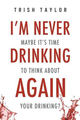 I'm Never Drinking Again: : Maybe It's Time to Think about Your Drinking? (Paperback)