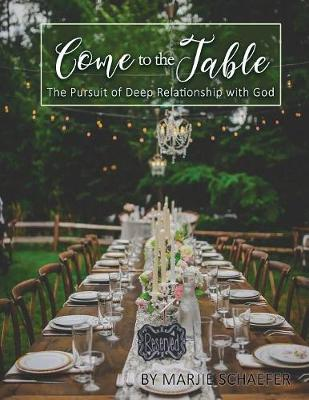 Come to the Table: The Pursuit of Deep Relationship with God (Paperback)