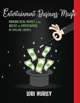 Entertainment Business Magic: Making Real Money as an Artist or Entertainer at Special Events - Business Magic 1 (Paperback)