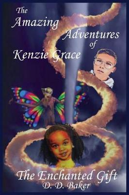 The Amazing Adventures of Kenzie Grace: The Enchanted Gift - Adventures of Kenzie Grace 1 (Paperback)
