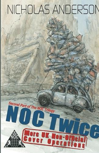 NOC Twice: More UK Non-Official Cover Operations - The NOC Trilogy 2 (Paperback)