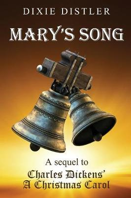 Mary's Song: A Sequel to Charles Dickens' A Christmas Carol (Paperback)