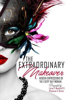The Extraordinary Makeover: Hidden Expressions of the Every Day Woman (Paperback)