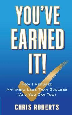 You've Earned It!: How I Refused Anything Less Than Success (And You Can Too) (Paperback)