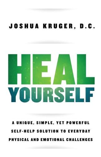 Heal Yourself: A Unique, Simple, Yet Powerful Self-Help Solution to Everyday Physical and Emotional Challenges (Paperback)