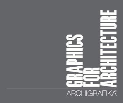 Graphics for Architecture: Archigrafika (Hardback)
