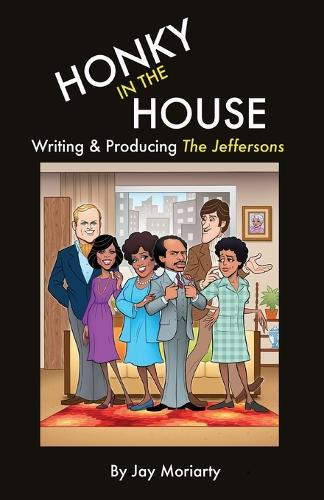 Honky in the House: Writing & Producing the Jeffersons (Paperback)