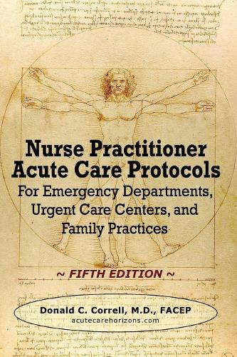 Nurse Practitioner Acute Care Protocols - FIFTH EDITION: For Emergency Departments, Urgent Care Centers, and Family Practices (Paperback)