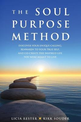 The Soul Purpose Method: Discover your unique calling, Reawaken to your True Self, and Co-create the inspired life you were meant to live (Paperback)