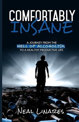 Comfortably Insane: A Journey From The Hell Of Alcoholism To A Healthy Productive Life (Paperback)