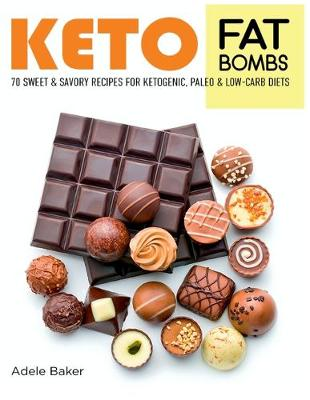 Keto Fat Bombs: 70 Sweet and Savory Recipes for Ketogenic, Paleo & Low-Carb Diets. Easy Recipes for Healthy Eating to Lose Weight Fast (Paperback)