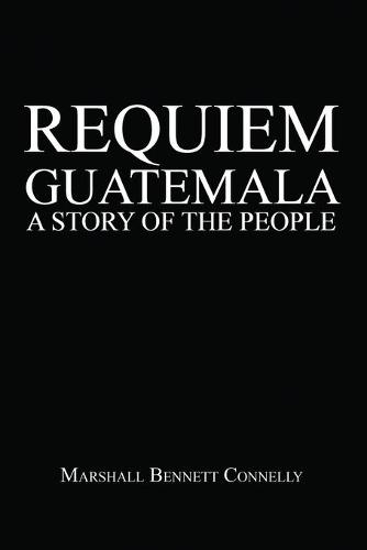 Requiem Guatemala: A Story of the People (Paperback)