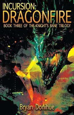 Incursion: Dragonfire - Knight's Bane Trilogy 3 (Paperback)
