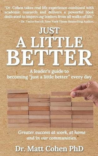 """Just A Little Better: A Leader's Guide To Becoming """"Just A Little Better"""" Every Day (Paperback)"""