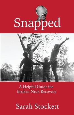 Snapped: A Helpful Guide for Broken Neck Recovery (Paperback)