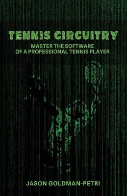 Tennis Circuitry: Master the Software of a Professional Tennis Player - Tennis Circuitry 1 (Paperback)