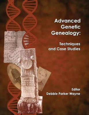 Advanced Genetic Genealogy: Techniques and Case Studies (Paperback)
