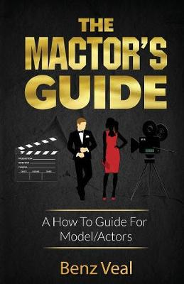 The Mactor's Guide: A How to Guide for Model/Actors (Paperback)