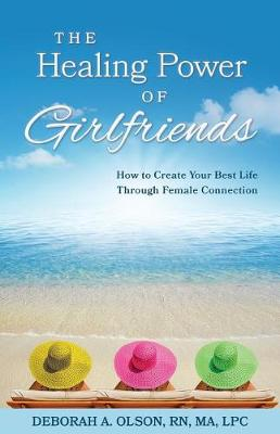 The Healing Power of Girlfriends: How to Create Your Best Life Through Female Connection (Paperback)