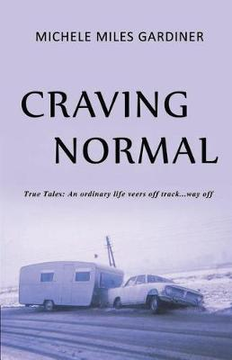 Craving Normal: True Tales: An Ordinary Life Veers Off Track...Way Off (Paperback)