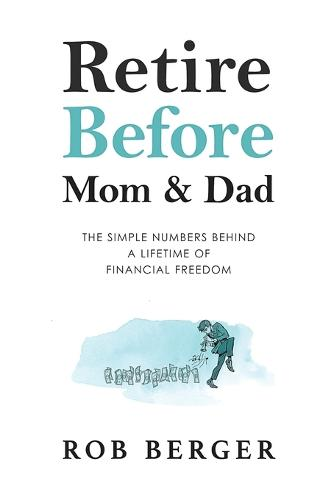 Retire Before Mom and Dad: The Simple Numbers Behind A Lifetime of Financial Freedom (Paperback)