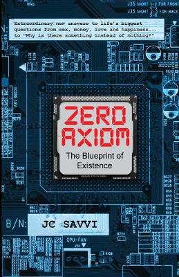 "ZERO AXIOM- The Blueprint of Existence: Extraordinary new answers to life's biggest questions... from sex, money, love and happiness to ""Why is there something instead of nothing?"" (Paperback)"