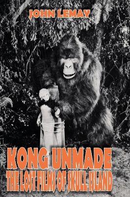 Kong Unmade: The Lost Films of Skull Island (Hardback)