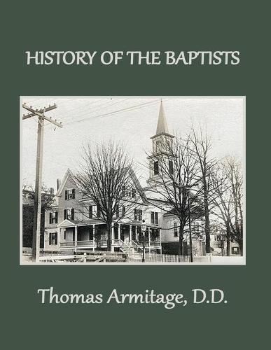 A History of the Baptists: From John the Baptist through The American Baptists - Baptist History 1 (Paperback)