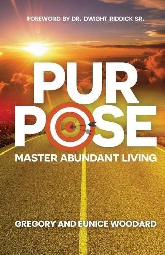 Purpose: Master Abundant Living (Paperback)