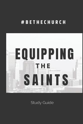 Equipping The Saints: Be The Church - 1 (Paperback)