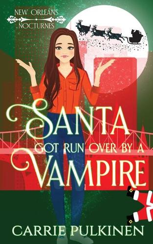 Santa Got Run Over by a Vampire - New Orleans Nocturnes 4 (Paperback)