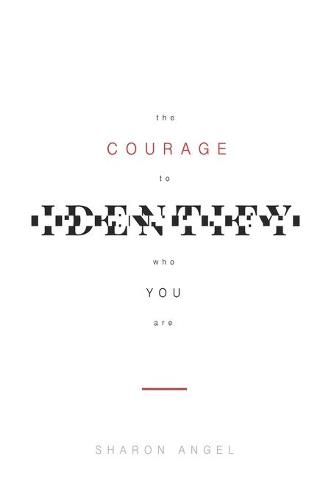 The Courage to Identify Who You Are (Paperback)