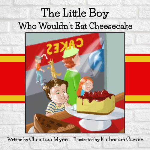 The Little Boy Who Wouldn't Eat Cheesecake: - Mom's Choice Award(R) Gold Medal Recipient (Hardback)