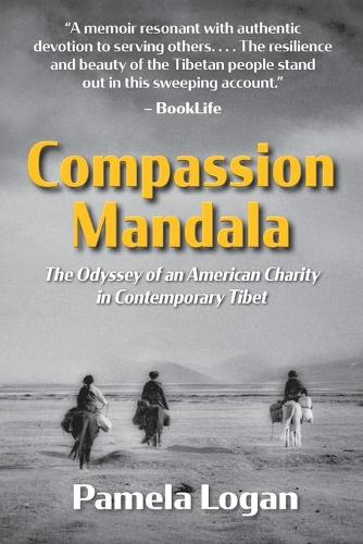 Compassion Mandala: The Odyssey of an American Charity in Contemporary Tibet (Paperback)