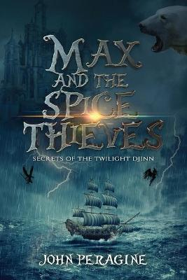 Max and the Spice Thieves - Secrets of the Twilight Djinn 1 (Paperback)