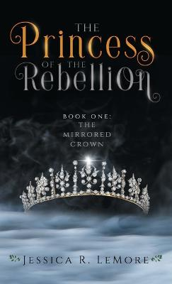 The Princess of the Rebellion - The Mirrored Crown 1 (Hardback)