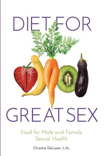 Diet for Great Sex: Food for Male and Female Sexual Health (Paperback)