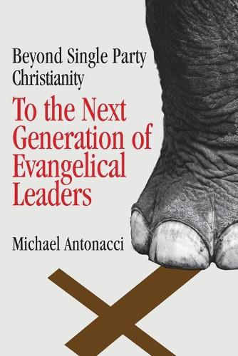 To the Next Generation of Evangelical Leaders: Beyond Single Party Christianity (Paperback)