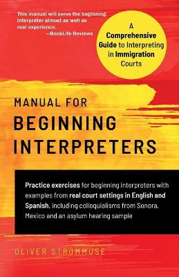 Manual for Beginning Interpreters: A Comprehensive Guide to Interpreting in Immigration Courts (Paperback)