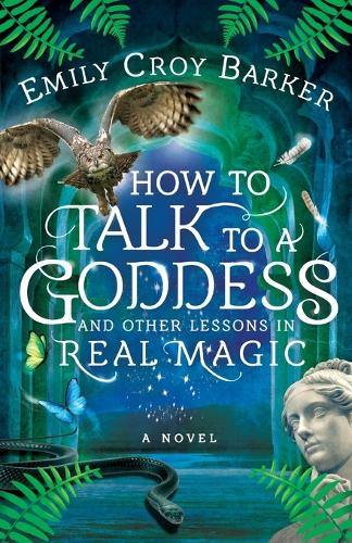 How to Talk to a Goddess and Other Lessons in Real Magic - The Thinking Woman's Guide to Real Magic (Paperback)