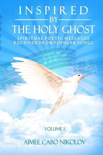 Inspired by the HOLY GHOST Volume 1: Spiritual Poetic Messages Received from Popular Songs (Paperback)