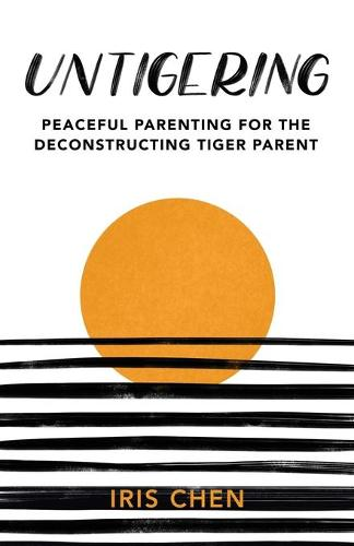 Untigering: Peaceful Parenting for the Deconstructing Tiger Parent (Paperback)