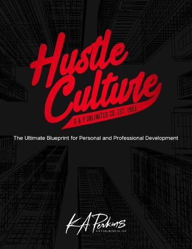 Hustle Culture: The Ultimate Blueprint for Personal and Professional Development (Paperback)
