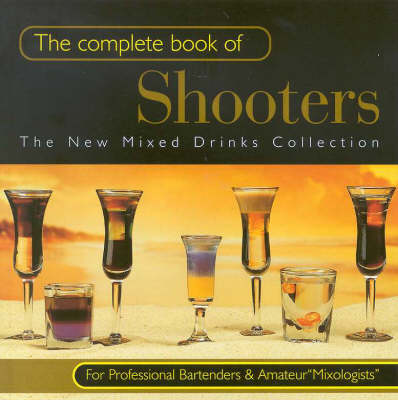 The Complete Book of Shooters: Shooters. - The new mixed drinks collection (Paperback)