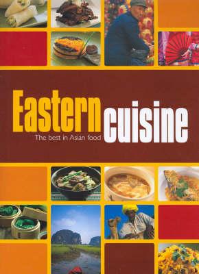 Eastern Cuisine: The Best in Asian Food (Hardback)