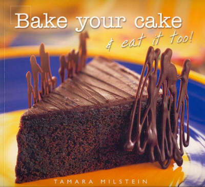 Bake Your Cake and Eat it Too! (Paperback)